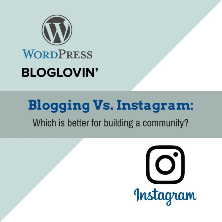 Instagram Vs. Blogging- Which is better for building a community-